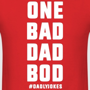One Bad Dad Bod T-Shirts - Men's T-Shirt