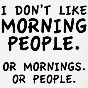 I Don't Like Morning People - Men's T-Shirt