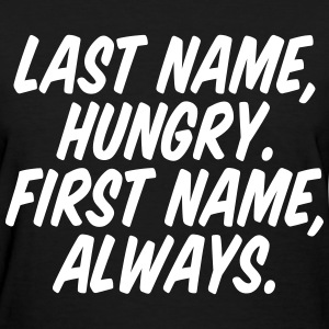 Last Name Hungry First Name Always Women's T-Shirts - Women's T-Shirt
