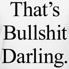 That's Bullshit Darling Women's T-Shirts