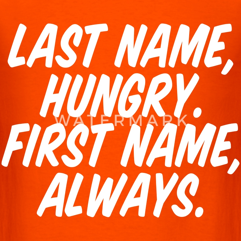 Last Name Hungry First Name Always T-Shirts - Men's T-Shirt
