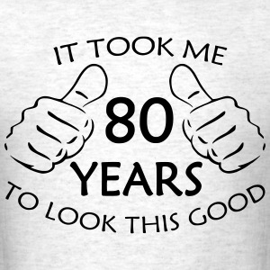 It Took Me 80 Years to Look This Good - Men's T-Shirt