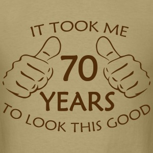 It Took Me 70 Years to Look This Good - Men's T-Shirt