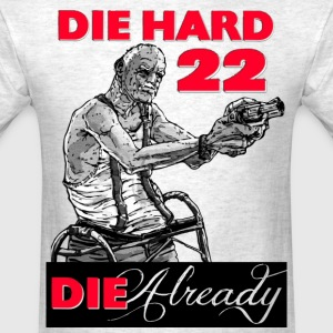 Die Hard 22 … Die Already - Men's T-Shirt