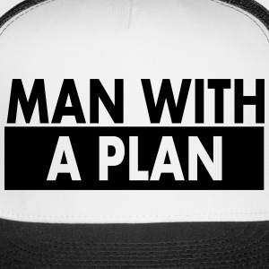 Man with a plan Caps - Trucker Cap