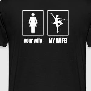 My Wife - Ballet Dancer - Men's Premium T-Shirt
