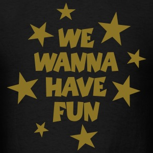 We Wanna Have Fun Party T-Shirt (Men Black/Gold) S - Men's T-Shirt