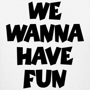 We Wanna Have Fun Party T-Shirt (Women White/Black - Women's T-Shirt