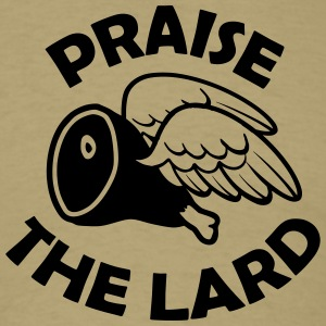 Praise the Lard T-Shirts - Men's T-Shirt