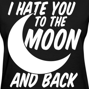I Hate You To The Moon And Back Women's T-Shirts - Women's T-Shirt