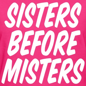 Sisters Before Misters Women's T-Shirts - Women's T-Shirt