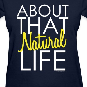 About that Natural Life Women's T-Shirts - Women's T-Shirt