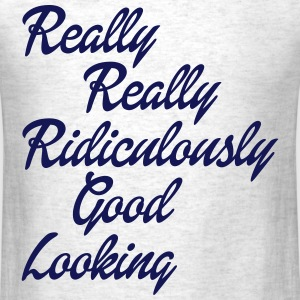 Really Really Ridiculously Good Looking T-Shirts - Men's T-Shirt