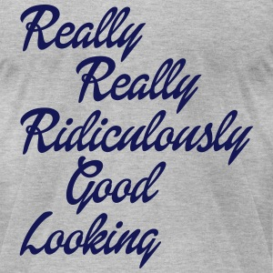 Really Really Ridiculously Good Looking T-Shirts - Men's T-Shirt by American Apparel