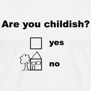 Are you childish? T-Shirts - Men's Premium T-Shirt