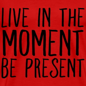 Live In The Moment Be Present T-Shirts - Men's Premium T-Shirt