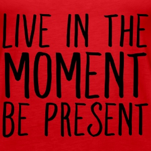 Live In The Moment Be Present Tanks - Women's Premium Tank Top