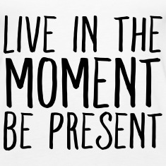 Live In The Moment Be Present Tanks