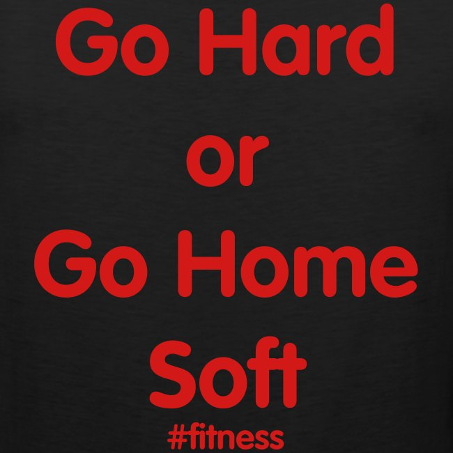 Go Hard or Go Home Soft