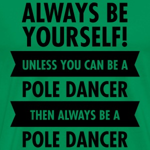 Always Be A Pole Dancer... T-Shirts - Men's Premium T-Shirt