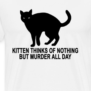 kitten_thinks_of_nothing_but_murder_all_day - Men's Premium T-Shirt