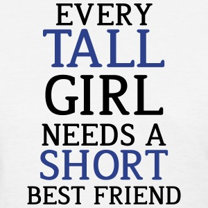 Every Tall Girl Needs A Short Best Friend - Women's T-Shirt