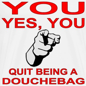 You, Quit Being A Douchebag  - Men's Premium T-Shirt