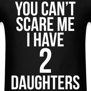 You Can't Scare Me I Have 2 Daughters T-Shirts - Men's T-Shirt