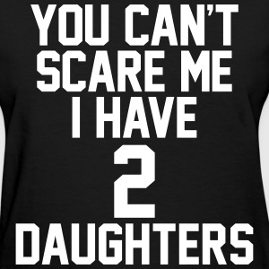 You Can't Scare Me I Have 2 Daughters Women's T-Shirts - Women's T-Shirt