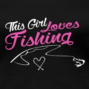 This girl loves fishing - Women's Premium T-Shirt