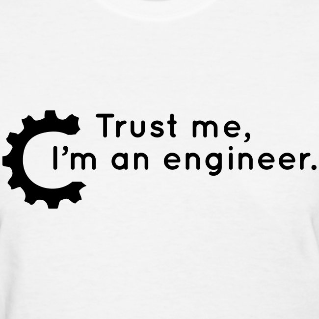 Trust Me, I'm an engineer (W)