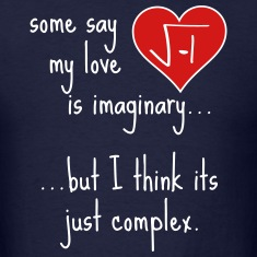 Some say my love is imaginary but its just complex T-Shirts