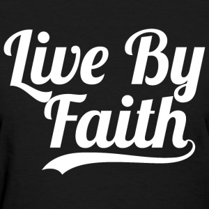 Live By Faith 2 Corinthians 5:7- Bible verse Quote - Women's T-Shirt