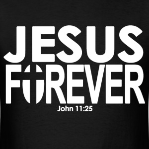 Jesus Forever John 11:25 - Christian Bible Verse - Men's T-Shirt