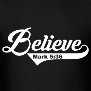 Believe Mark 5:36  Bible Verse Quote - Men's T-Shirt