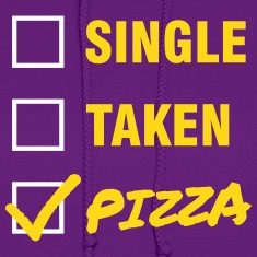 Single / Taken / Pizza - Funny & Cool Statment Hoodies