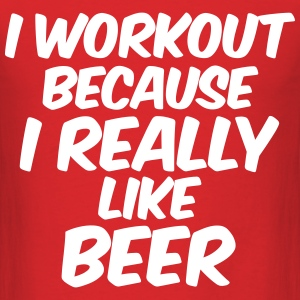 I Workout Because I Really Like Beer T-Shirts - Men's T-Shirt