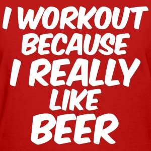 I Workout Because I Really Like Beer Women's T-Shirts - Women's T-Shirt