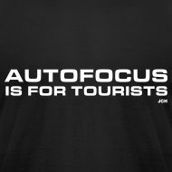 Design ~ Autofocus is for Tourists. Premium 100% cotton