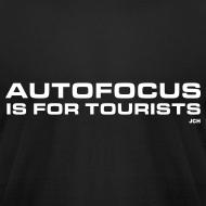 Design ~ Autofocus is for Tourists. Premium 100% cotton