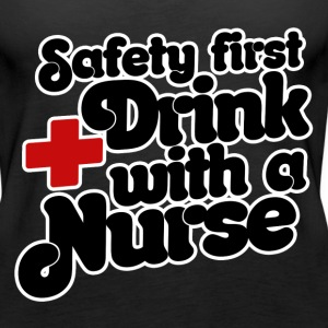 Safety First drink with a nurse  - Women's Premium Tank Top