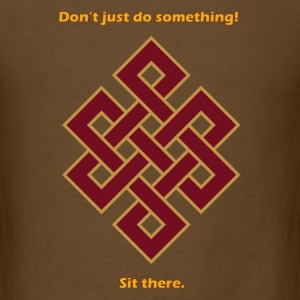 Sit there-Buddhist Endless Knot  - Men's T-Shirt