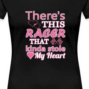 There is this racer that stole my heart - Women's Premium T-Shirt