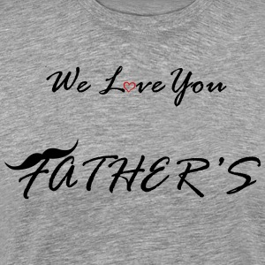 we_love_you_fathers T-Shirts - Men's Premium T-Shirt