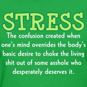 Stress Insult Humor - Women's T-Shirt