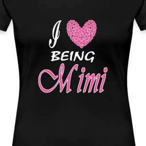 I love being MiMi - Women's Premium T-Shirt