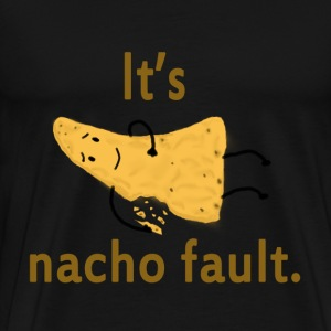 It's Nacho Fault - Men's Premium T-Shirt