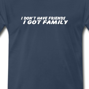 I GOT FAMILY  - Men's Premium T-Shirt