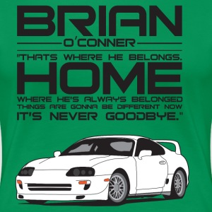 Brian O'Conner- Where he's always belonged - Women's Premium T-Shirt
