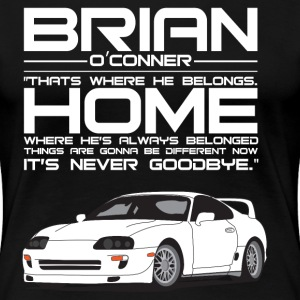 Brian O'Conner- Where he's always belonged (white) - Women's Premium T-Shirt